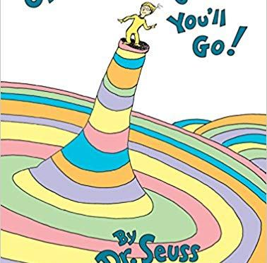 """""""Oh, the places you'll go"""" by Dr Seuss"""