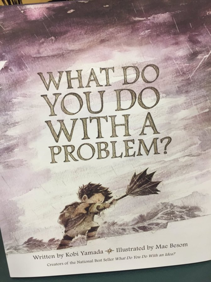 """What do you do with a problem?"" by Kobi Yamada"