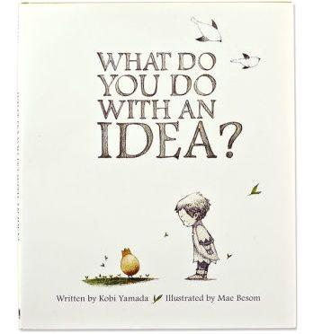 """What do you do with an idea?"" by Kobi Yamada"