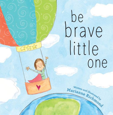 """""""Be brave little one"""" by Marianne Richmond"""