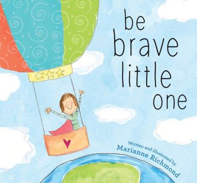 """Be brave little one"" by Marianne Richmond"